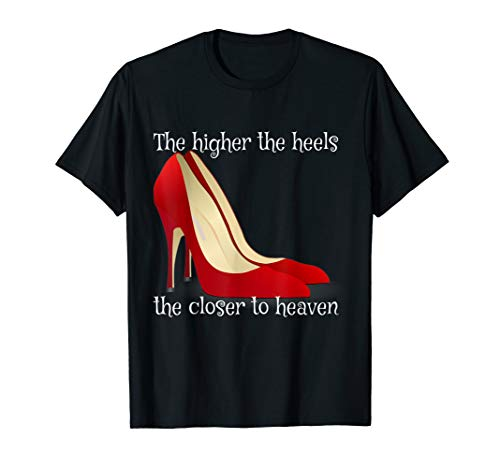 The Higher the Heels the Closer to Heaven T-Shirt Shoe Lover