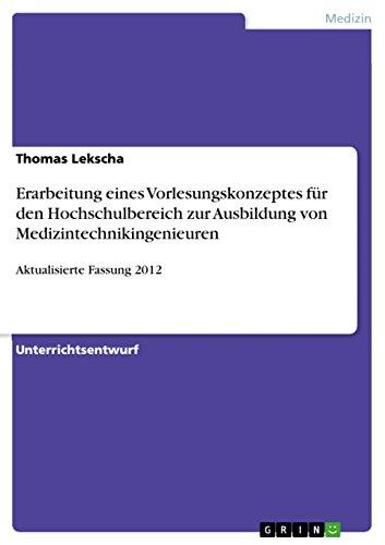 Erarbeitung eines Vorlesungskonzeptes für den Hochschulbereich zur Ausbildung von Medizintechnikingenieuren: Aktualisierte Fassung 2012 (German Edition)