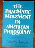 The Pragmatic Movement in American Philosophy, Charles Morris, 0807605646