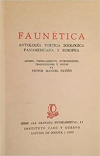 Faunetica: Antología Poética Zoologica Panamericana y Europea (La granada entreabierta, 85): Víctor Manuel Patiño: Amazon.com: Books