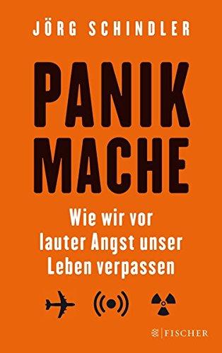 Panikmache: Wie wir vor lauter Angst unser Leben verpassen (Fischer Paperback) Broschiert – 25. August 2016 Jörg Schindler FISCHER Taschenbuch 3596034167 Deutschland