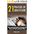 21 Prayers of Gratitude:  Overcoming Negativity Through the Power of Prayer and God's Word (A Life of Gratitude)