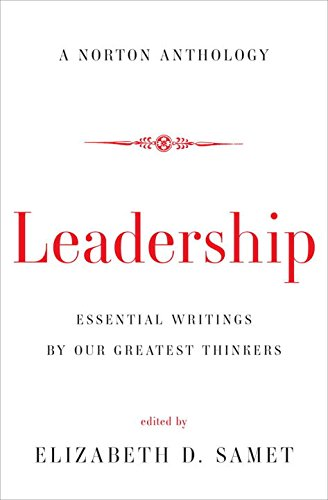 Leadership: Essential Writings By Our Greatest Thinkers (Norton Anthology)