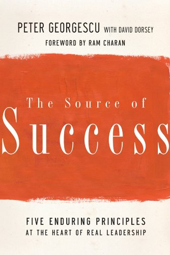 Download The Source of Success: Five Enduring Principles at the Heart of Real Leadership PDF