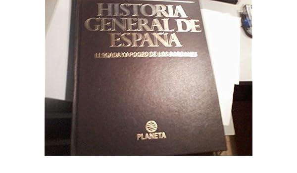 Historia General de España. Tomo VII: LLEGADA Y APOGEO DE LOS ...