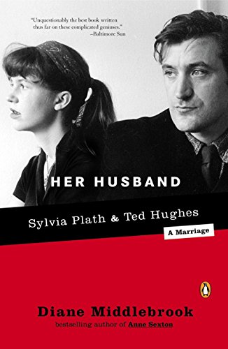 Her Husband: Ted Hughes and Sylvia Plath--A Marriage
