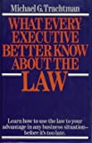 What Every Executive Better Know about the Law, Michael G. Trachtman, 067160046X