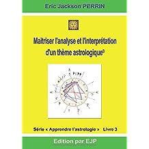 Astrologie Livre 3: Maitriser l'Analyse Et l'Interprétation d'Un Thème Astrologique
