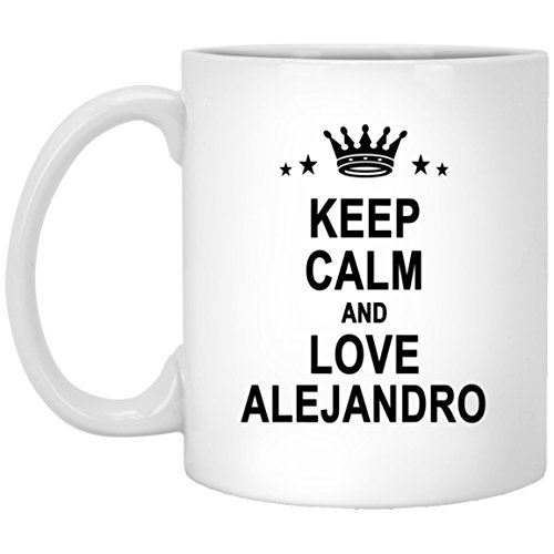 - Alejandro Name Gifts - Keep Calm And Love Alejandro Cool Coffee Mug - Personalized Anniversary Gift For Men Women Birthday Christmas Gag Gift Tea Cup White Ceramic 11oz