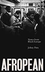 'A revelation' Owen Jones                  'Afropean seizes the blur of contradictions that have obscured  Europe's relationship with blackness and paints it into something new,  confident and lyrical' Afua Hirsch             ...