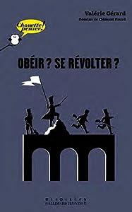 vignette de 'Obéir ? Se révolter ? (Valérie Gérard)'