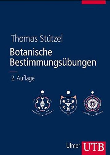 Botanische Bestimmungsübungen: Praktische Einführung in die Pflanzenbestimmung