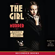 The Girl Is Murder | Kathryn Miller Haines