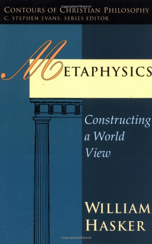 Metaphysics: Constructing a World View (Contours of Christian Philosophy)