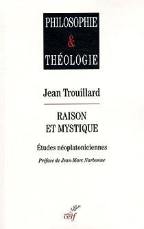 Raison et mystique : Etudes néoplatoniciennes par Trouillard