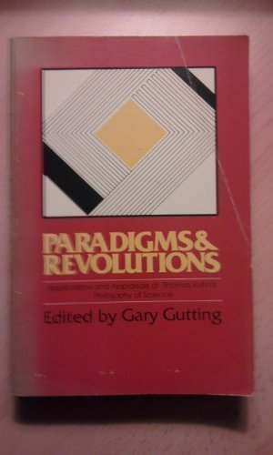 Paradigms and Revolutions: Applications and Appraisals of Thomas Kuhn's Philosophy of Science