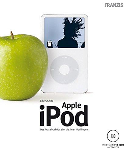 Apple iPod: Das Praxisbuch für alle, die ihren iPod lieben Taschenbuch – 22. September 2006 Dietmar Eirich Leonhard Seidl Franzis 3772376983