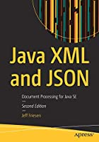 Java XML and JSON: Document Processing for Java SE, 2nd Edition Front Cover