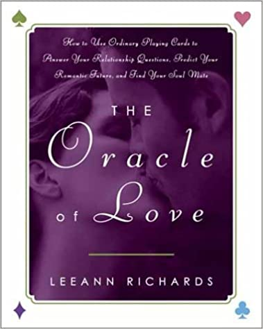 The Oracle of Love: How to Use Ordinary Playing Cards to Answer Your Relationship Questions, Predict Your Romantic Future, and Find Your Soul Mate by LeeAnn Richards (2003-04-22)