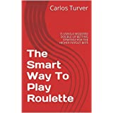 The Smart Way To Play Roulette: IS USING A MODIFIED DOUBLE UP BETTING STRATEGY FOR THE HIGHER PAYOUT BETS