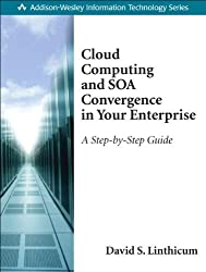 Cloud Computing and SOA Convergence in Your Enterprise: A Step-by-Step Guide by Linthicum David S. (2009-10-09) Paperback