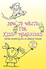 [How To Write For Kids' Magazines: While Working on a Debut Novel] [Author: Moss, Vicki H.] [May, 2010] Paperback