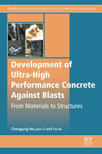 - Development of Ultra-High Performance Concrete against Blasts: From Materials to Structures (Woodhead Publishing Series in Civil and Structural Engineering)