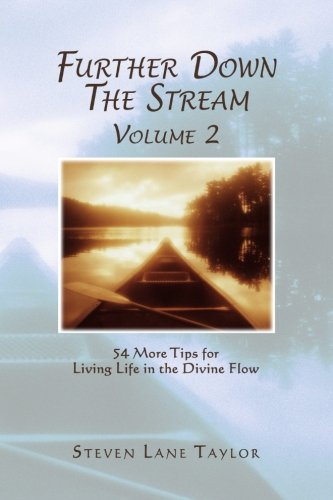 Further Down The Stream, Volume 2: 54 More Tips for Living Life in the Divine Flow