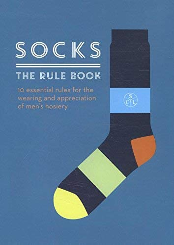 Socks: The Rule Book: 10 essential rules for the wearing and appreciation of men's hosiery
