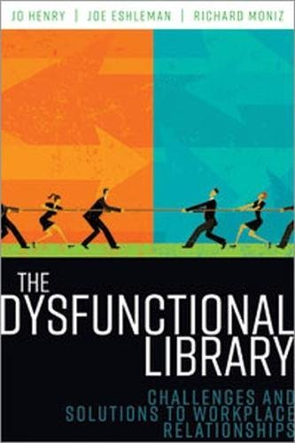 D.o.w.n.l.o.a.d The Dysfunctional Library: Challenges and Solutions to Workplace Relationships PDF