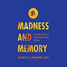 Madness and Memory: The Discovery of Prions - A New Biological Principle of Disease Audiobook by Stanley B. Prusiner Narrated by Joe Barrett