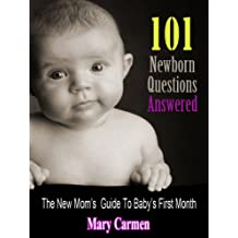 101 Newborn Questions Answered: The New Mom's Guide to Baby's First Month (Surviving Baby's First Year Book 1)