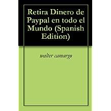 Retira Dinero de Paypal en todo el Mundo (Spanish Edition)