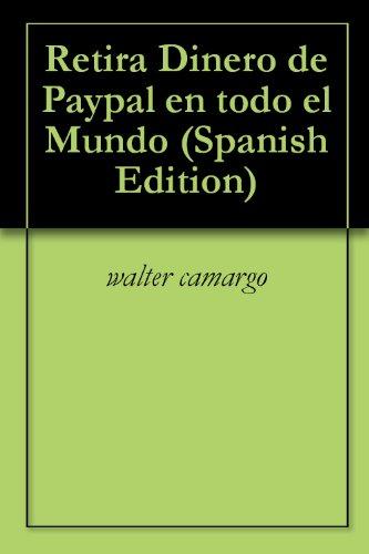 Download Retira Dinero de Paypal en todo el Mundo (Spanish Edition) Pdf