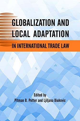 Globalization and Local Adaptation in International Trade Law (Asia Pacific Legal Culture and Globalization Series) pdf epub