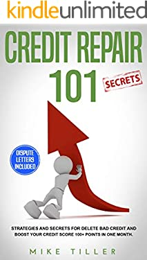 Credit Repair Secrets 101: Strategies and Secrets for Delete Bad Credit and Boost your Credit Score 100+ Points in One Month. Dispute Letters Included
