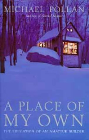 A Place of My Own: The Education of an Amateur Builder by Pollan, Michael (1997) Hardcover (Michael Pollan A Place Of My Own)