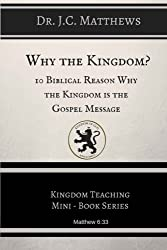 Why the Kingdom?: 10 Biblical Reasons Why The Kingdom  is the Gospel Messag