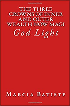 The Three Crowns of Inner and Outer Wealth Now Magi: God Light