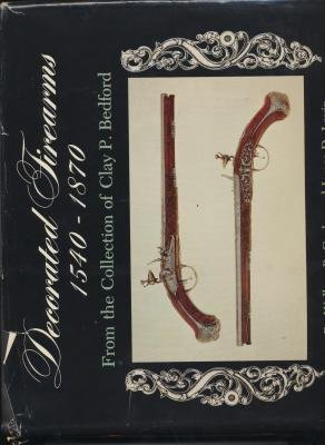 Decorated Firearms, 1540-1870, from the Collection of Clay P. Bedford