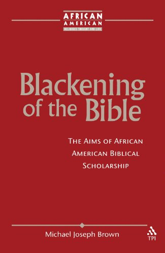 Blackening of the Bible: The Aims of African American Biblical Scholarship (African American Religious Thought and Life)