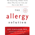 The Allergy Solution: Unlock the Surprising, Hidden Truth about Why You Are Sick and How to Get Well
