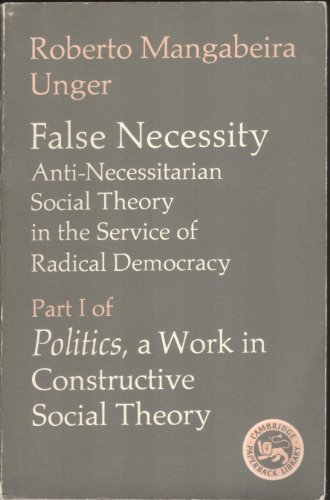 False Necessity: Anti-Necessitarian Social Theory in the Service of Radical Democracy (Politics: A Work in Constructive