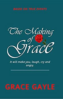 THE MAKING OF GRACE: Faith in a Journey of Laughing, crying and Anger by [Gayle, Grace, Mullen, Paul]