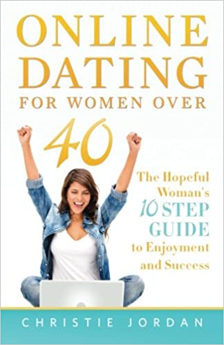 Online Dating For Women Over 40: The Hopeful Woman's 10 Step Guide to  Enjoyment and Success: Christie Jordan: 9780989010665: Amazon.com: Books