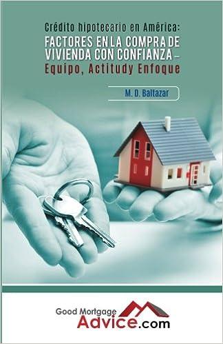 Factores en la compra de vivienda con Confianza: Equipo, Actitud y Enfoque: Amazon.es: M. D. Baltazar: Libros