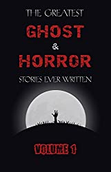 The Greatest Ghost and Horror Stories Ever Written: volume 1 (The Dunwich Horror, The Tell-Tale Heart, Green Tea, The Monkey's Paw, The Willows, The Shadows on the Wall, and many more!)