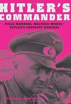 Hitler's Commander: Field Marshal Walther Model--Hitler's Favorite General by [Newton, Steven H.]