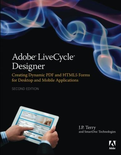 Adobe LiveCycle Designer, Second Edition: Creating Dynamic PDF and HTML5 Forms for Desktop and Mobile Applications (2nd (P Top Desk)