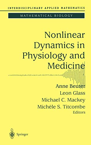 Nonlinear Dynamics in Physiology and Medicine (Interdisciplinary Applied Mathematics) (v. 25)